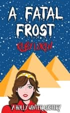 A Fatal Frost - Holly Winter Cozy Mystery Series, #2 ebook by Ruby Loren