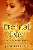 Eternal Day - Aeternae Noctis, #3 ebook by Jade Kerrion