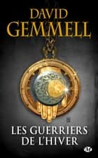 Les Guerriers de l'hiver ebook by David Gemmell