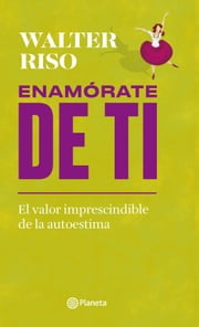 Enamorate de ti ebook by Walter Riso