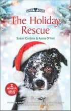 The Holiday Rescue ebook by Susan Carlisle, Annie O'Neil