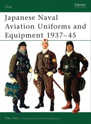 Japanese Naval Aviation Uniforms and Equipment 1937?45 ebook by Gary Nila,Bill Younghusband