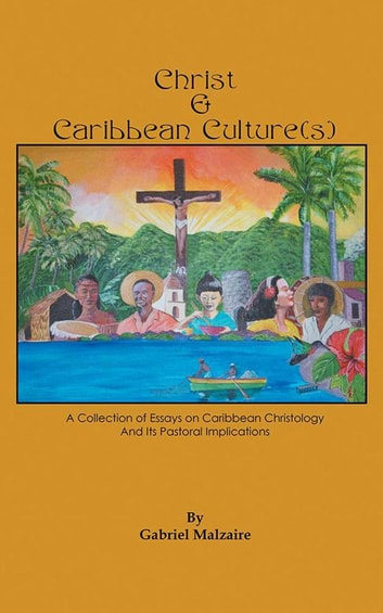 Christ & Caribbean Culture(S) - A Collection of Essays on Caribbean Christology and Its Pastoral Implications ebook by Gabriel Malzaire