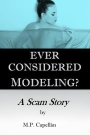 Ever Considered Modeling? A Scam Story ebook by M.P. Capellan