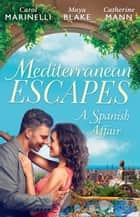 Mediterranean Escapes - A Spanish Affair ebook by Carol Marinelli, Maya Blake, Catherine Mann