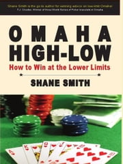 Omaha High-Low: How to Win at the Lower Limits ebook by Shane Smith