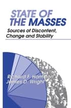 State of the Masses - Sources of Discontent, Change and Stability ebook by James Wright