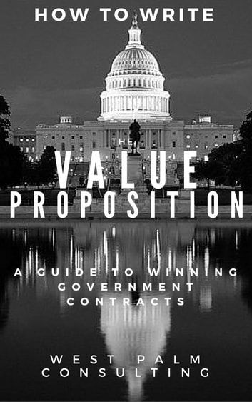 How to Write the Value Proposition: A Guide to Winning Government Contracts ebook by West Palm Consulting LLC