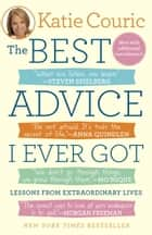 The Best Advice I Ever Got - Lessons from Extraordinary Lives ebook by Katie Couric