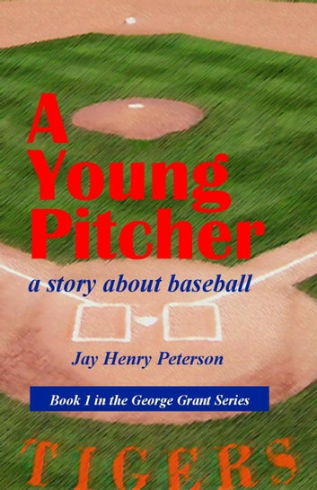 A Young Pitcher - George Grant, #1 ebook by Jay Henry Peterson