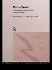 Money/Space - Geographies of Monetary Transformation ebook by Andrew Leyshon,Nigel Thrift