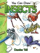 You Can Draw Insects eBook by Damien Toll
