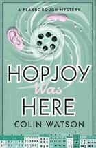 Hopjoy Was Here ebook by Colin Watson