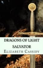 Dragons of Light - Salvator - Dragons of Light, #1 ebook by Elizabeth Cassidy