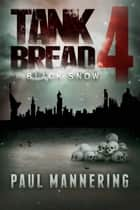 Tankbread 4: Black Snow ebook by Paul Mannering