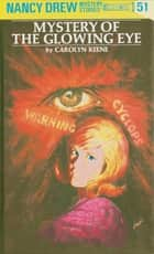 Nancy Drew 51: Mystery of the Glowing Eye ebook by Carolyn Keene