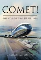 Comet! The World's First Jet Airliner ebook by Graham  Simons