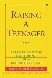Raising a Teenager - Parents and the Nurturing of a Responsible Teen ebook by Jeanne Elium,Don Elium