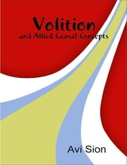 Volition and Allied Causal Concepts ebook by Avi Sion