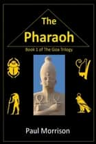 The Pharaoh: Book 1 of the Giza Trilogy ebook by Paul Morrison
