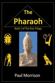 The Pharaoh: Book 1 Giza Trilogy ebook by Paul Morrison