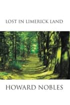 Lost in Limerick Land ebook by Howard Nobles