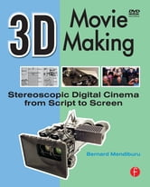 3D Movie Making - Stereoscopic Digital Cinema from Script to Screen ebook by Bernard Mendiburu