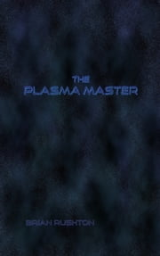 The Plasma Master ebook by Brian Rushton