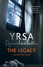 The Legacy - A Dark and Engaging Thriller Which is Impossible to Put Down ebook by Yrsa Sigurdardottir, Victoria Cribb