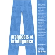 Architects of Intelligence - The truth about AI from the people building it audiobook by Martin Ford