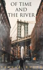 Of Time and the River - A Legend of Man's Hunger in His Youth ebook by Thomas Wolfe