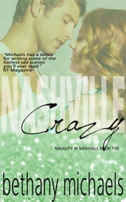 Nashville Crazy (A Naughty in Nashville Steamy Romance) - Naughty in Nashville, #5 ebook by Bethany Michaels