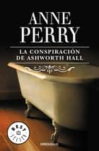 La conspiración de Ashworth Hall (Inspector Thomas Pitt 17) ebook by Anne Perry