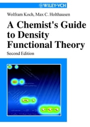 A Chemist's Guide to Density Functional Theory ebook by Wolfram Koch,Max C. Holthausen