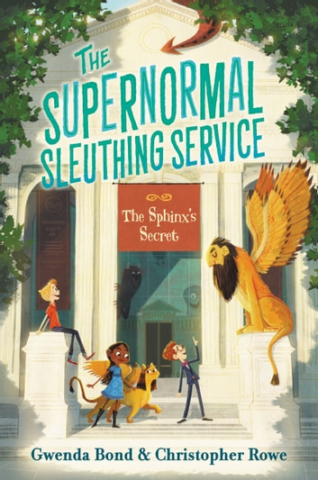 The Supernormal Sleuthing Service #2: The Sphinx's Secret ebook by Gwenda Bond,Chistopher Rowe