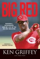 Big Red ebook by Ken Griffey,Phil Pepe,George Foster