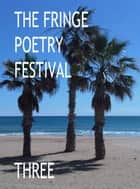 The Fringe Poetry Festival Three ebook by The Fringe
