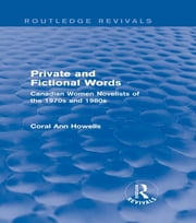 Private and Fictional Words (Routledge Revivals) - Canadian Women Novelists of the 1970s and 1980s ebook by Coral Ann Howells