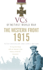 VCs of the First World War 1915 The Western Front - 1915 The Western Front ebook by Peter F Batchelor,Christopher Matson