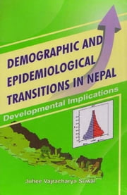 Demographic and Epidemiological Transitions in Nepal - 100% Pure Adrenaline ebook by Juhee Vajracharya Suwal