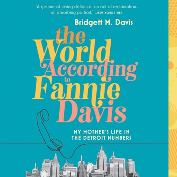The World According to Fannie Davis - My Mother's Life in the Detroit Numbers audiobook by Bridgett M. Davis