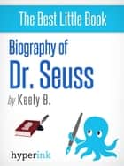 Dr. Seuss: The Mind Behind the Madness ebook by Keely B.