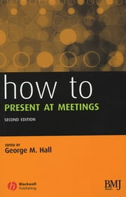 How to Present at Meetings ebook by George M. Hall