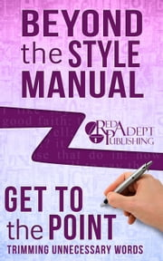 Get to the Point: Trimming Unnecessary Words - Beyond the Style Manual, #2 ebook by Stefanie Spangler Buswell