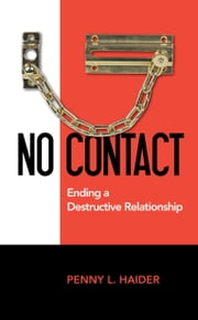 No Contact Ending a Destructive Relationship ebook by Penny Haider
