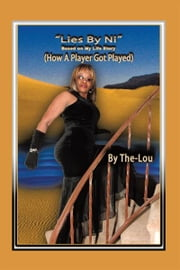 The Lies by Ni - How a Player Got Played (Based on My Life Story) ebook by The-Lou