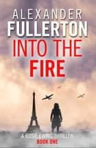 Into the Fire ebook by Alexander Fullerton