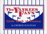 The Yankees Fan's Little Book of Wisdom ebook by George Sullivan