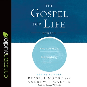 The Gospel & Parenting audiobook by Russell Moore,Andrew T. Walker
