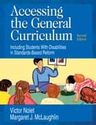 Accessing the General Curriculum - Including Students With Disabilities in Standards-Based Reform ebook by Victor Nolet, Margaret J. McLaughlin